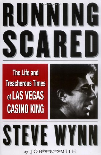 Running Scared: The Life and Treacherous Times of Las Vegas Casino King Steve Wynn