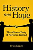 img - for History & Hope: The Alliance Party in Northern Ireland by Brian Eggins (2015-03-02) book / textbook / text book