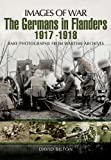 img - for THE GERMANS IN FLANDERS 1917 - 1918 (Images of War) book / textbook / text book