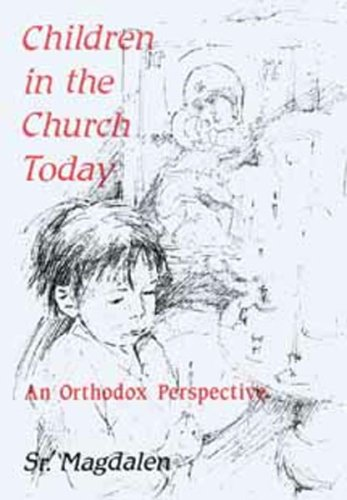 Children in the Church Today: An Orthodox Perspective, SISTER MAGDALEN