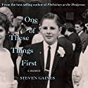 One of These Things First Audiobook by Steven Gaines Narrated by Steven Gaines