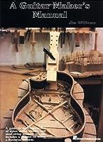 The Guitar Maker's Manual