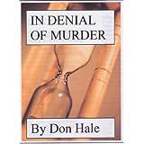 IN DENIAL OF MURDERby Don Hale