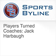 Players Turned Coaches: Jack Harbaugh Radio/TV Program by Ron Barr Narrated by Ron Barr, Jack Harbaugh