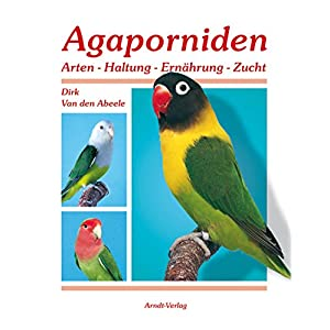 Agaporniden: Arten-Haltung-Ernährung-Zucht
