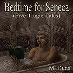 Bedtime for Seneca: Five Tragic Tales | M. Duda
