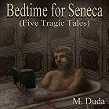 Bedtime for Seneca: Five Tragic Tales (       UNABRIDGED) by M. Duda Narrated by Craig Randall Nickerson