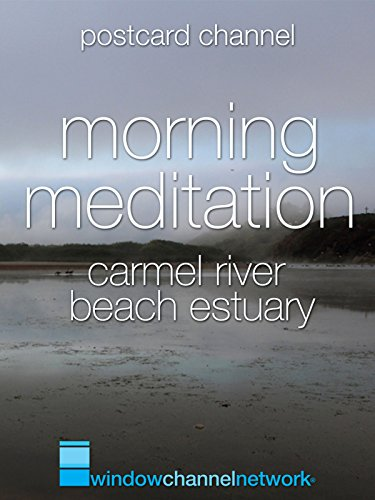 Carmel River Beach Estuary Morning Meditation