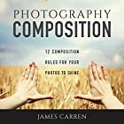 Photography Composition: 12 Composition Rules for Your Photos to Shine Hörbuch von James Carren Gesprochen von: John Edmondson