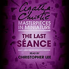 The Last Séance: An Agatha Christie Short Story Audiobook by Agatha Christie Narrated by Christopher Lee