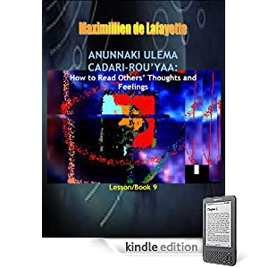 Anunnaki Ulema Cadari-Rouyaa: How to Read Others Thoughts and Feelings. Book/Lesson 9. (Lessons And Instructions On How To Acquire Anunnaki Ulema Supernatural Powers)