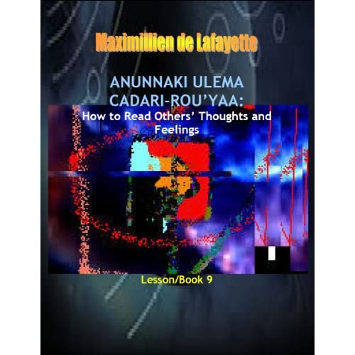 Anunnaki Ulema Cadari-Rou'yaa: How to Read Others' Thoughts and Feelings. Book/Lesson 9. (Lessons And Instructions On How To Acquire Anunnaki Ulema Supernatural Powers) Maximillien de Lafayette