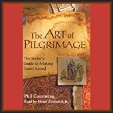 The Art of Pilgrimage: The Seeker's Guide to Making Travel Sacred Audiobook by Phil Cousineau Narrated by Efrem Zimbalist Jr.