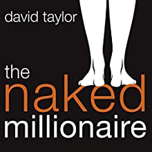 The Naked Millionaire: The Ultimate Fast-Track Guide to Wealth, Freedom, and Fufillment Audiobook by David Taylor Narrated by Lisa Coleman