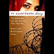 My Guantanamo Diary: The Detainees and the Stories They Told Me | [Mahvish Rukhsana Khan]