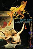 Space, Time and Perversion: Essays on the Politics of Bodies (0415911370) by Grosz, Elizabeth
