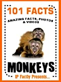 101 Facts... Monkeys. Monkey Books for Kids  - Amazing Facts, Photos & Video Links. (101 Animal Facts Book 15)