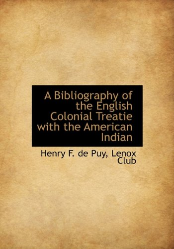 A Bibliography of the English Colonial Treatie with the American Indian