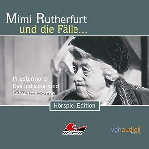 Mimi Rutherfurt und die Fälle... der Priestermord, das indische Kind, die schwarze Rache Hörspiel
