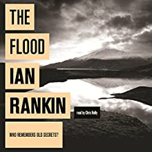 The Flood (       UNABRIDGED) by Ian Rankin Narrated by Chris Reilly, Ian Rankin