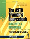Creativity and Innovation: The ASTD Trainer's Sourcebook (McGraw-Hill Training Series) (0070534454) by Elaine Biech
