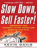 Slow Down, Sell Faster!: Understand Your Customer's Buying Process and Maximize Your Sales (0814416853) by Davis, Kevin