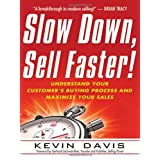 Slow Down, Sell Faster!: Understand Your Customer's Buying Process and Maximize Your Sales ~ Kevin Davis