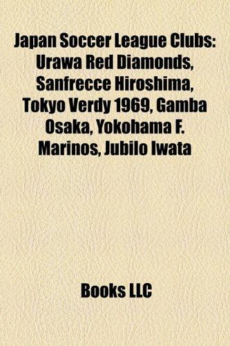 Japan Soccer League Clubs: Urawa Red Diamonds, Sanfrecce Hiroshima, Tokyo Verdy 1969, Gamba Osaka, Yokohama F. Marinos, Jbilo Iwata