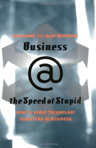 Business @ the Speed of Stupid: How to Avoid Technology...