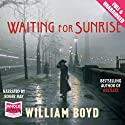 Waiting for Sunrise (       UNABRIDGED) by William Boyd Narrated by Roger May