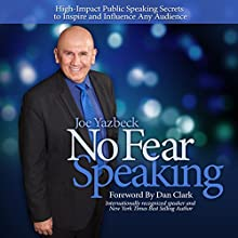 No Fear Speaking: High-Impact Public Speaking Secrets to Inspire and Influence Any Audience (       UNABRIDGED) by Joe Yazbeck Narrated by Joe Yazbeck