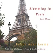With the Children - Boys and Girls in Paris: Slumming in Paris, Book 3 | Felipe Adan Lerma