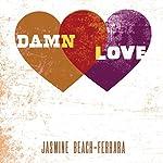 Damn Love | Jasmine Beach-Ferrara