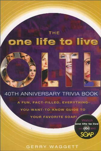 The One Life to Live 40th Anniversary Trivia Book: A Fun, Fact-Filled, Everything-You-Want-to-Know-Guide to Your Favorite Soap!