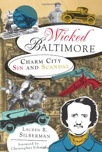 Wicked Baltimore: Charm City Sin and Scandal (MD)