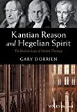 img - for Kantian Reason and Hegelian Spirit: The Idealistic Logic of Modern Theology book / textbook / text book