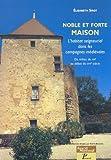 Noble et forte maison : L'habitat seigneurial dans les campagnes médiévales Du milieu du XIIe au début du XVIe siècle...