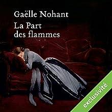La Part des flammes | Livre audio Auteur(s) : Gaëlle Nohant Narrateur(s) : Françoise Cadol