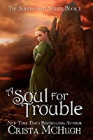 A Soul For Trouble (The Soulbearer Trilogy Book 1) (English Edition)