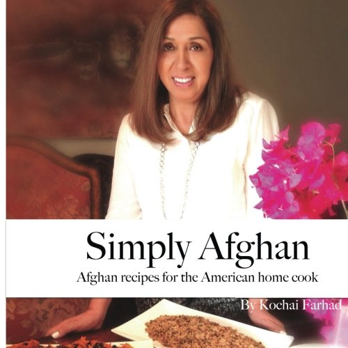 Simply Afghan: An easy-to-use guide for authentic Afghan cooking made simple for the American home cook, accompanied by short personal stories from the author. (Volume 1) by Kochai Farhad