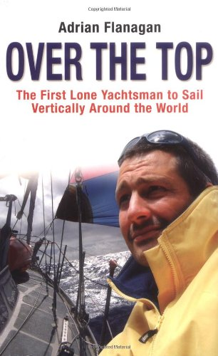 Over the Top: The First Lone Yachtsman to Sail Vertically Around the World PDF