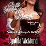 In the Garden of Deceit: The Garden Series, Book 4 (       UNABRIDGED) by Cynthia Wicklund Narrated by Tanya S. Bartlett
