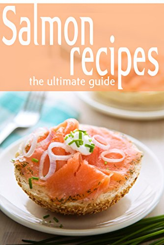 Salmon Recipes - The Ultimate Guide by Jessica Dreyher