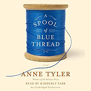 A Spool of Blue Thread: A Novel (       UNABRIDGED) by Anne Tyler Narrated by Kimberly Farr