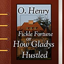 Fickle Fortune, or How Gladys Hustled (       UNABRIDGED) by O. Henry Narrated by Maria Tolkacheva