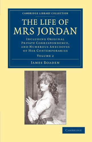 The Life of Mrs Jordan: Including Original Private Correspondence, and Numerous Anecdotes of her Contemporaries (Cambrid