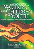 Handbook for Working with Children and Youth: Pathways to Resilience Across Cultures and Contexts