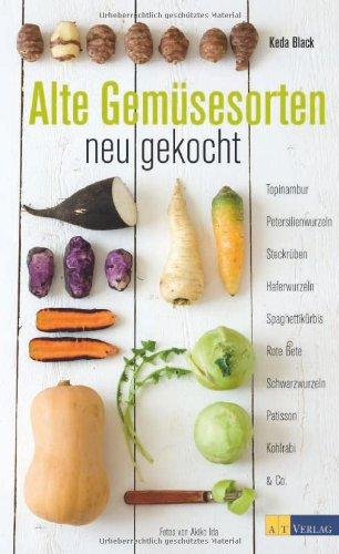 Bücher : Alte Gemüsesorten - neu gekocht: Topinambur, Petersilienwurzeln, Steckrüben, Haferwurzeln, Spaghettikürbis, Rote Beete, Schwarzwurzel