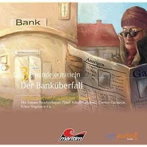 Die 3 Freunde ermitteln (Teil 6): Der Banküberfall