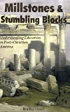 Millstones & Stumbling Blocks: Understanding Education in Post-Christian America (1587365561) by Bradley E. Heath